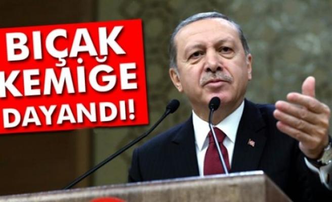 Erdoğan: 'Bıçak kemiğe dayandı'