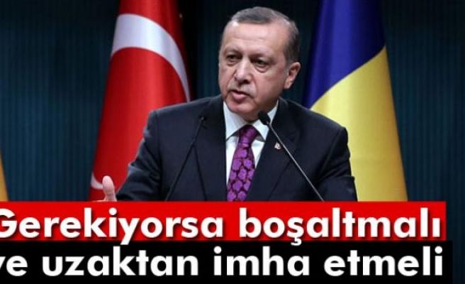 Erdoğan: Gerekirse uzaktan imha edilmeli