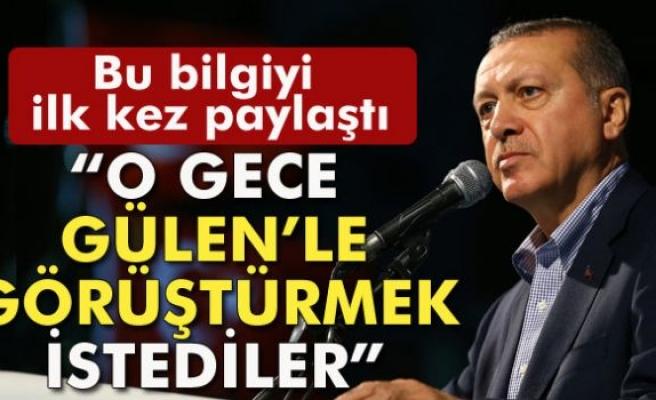 Erdoğan: 'O gece Fethullah Gülen'le görüştürmek istediler'