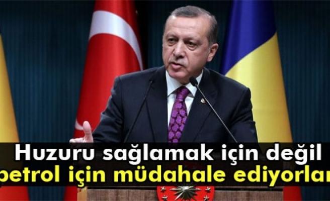 Erdoğan: 'Oralardaki petrol için müdahale ediyor'