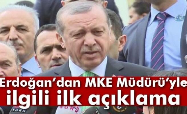 Erdoğan'dan MKE Müdürü'yle ilgili ilk açıklama