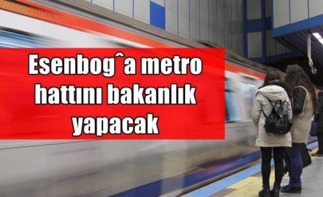 Esenboğa metro hattını bakanlık yapacak