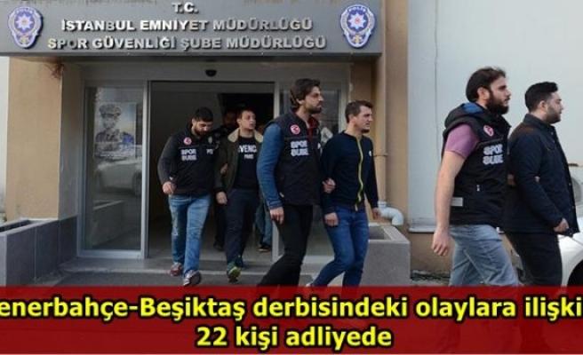 Fenerbahçe-Beşiktaş derbisindeki olaylara ilişkin 22 kişi adliyede