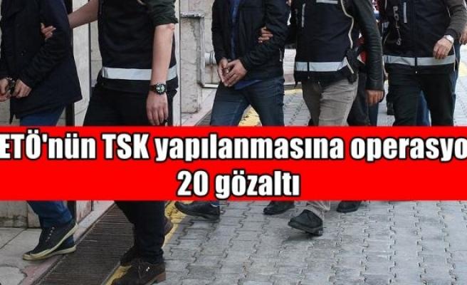 FETÖ'nün TSK yapılanmasına operasyon: 20 gözaltı