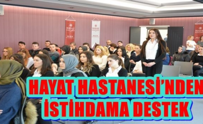 HAYAT HASTANESİ'NDEN İSTİHDAMA DESTEK