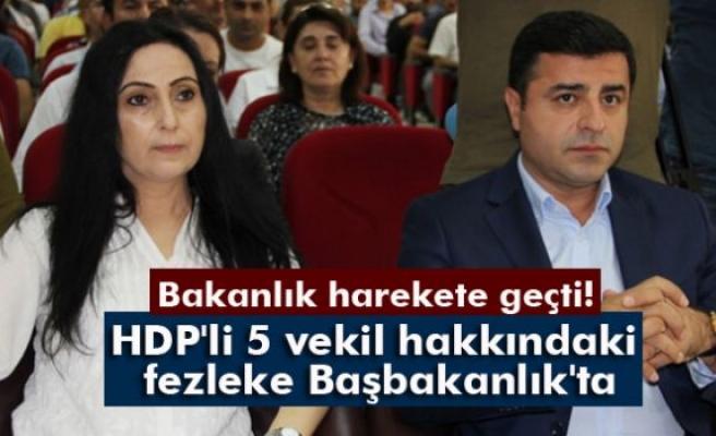 HDP'li 5 vekil hakkındaki fezleke Başbakanlık'ta
