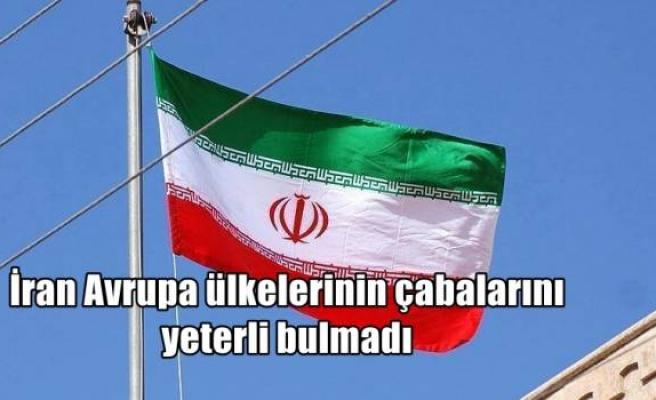 İran Avrupa ülkelerinin çabalarını yeterli bulmadı