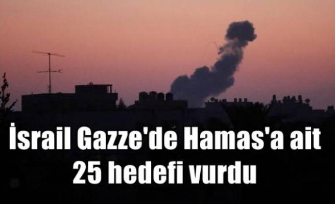 İsrail Gazze'de Hamas'a ait 25 hedefi vurdu
