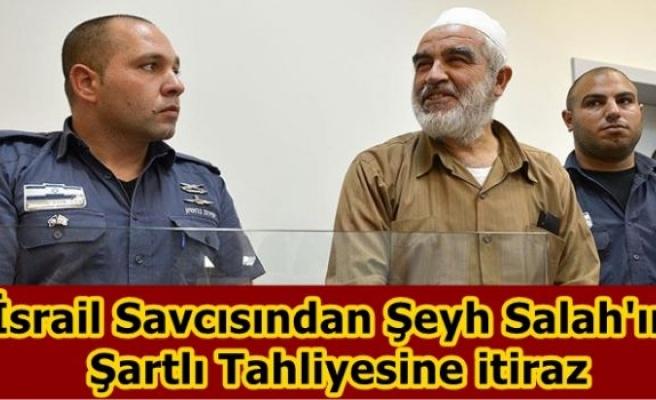 İsrail savcısından Şeyh Salah'ın şartlı tahliyesine itiraz