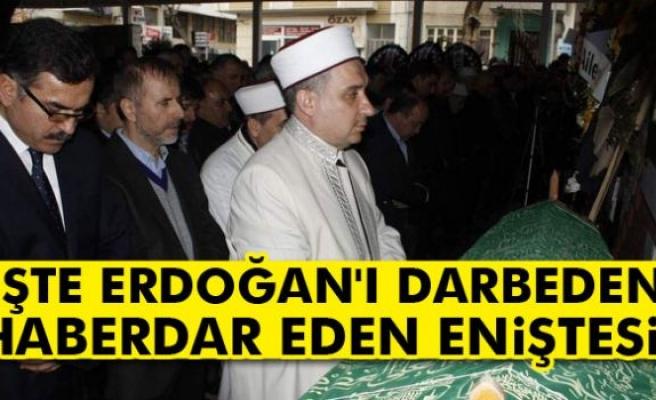 İşte Erdoğan'a darbe girişimi haberini veren eniştesi