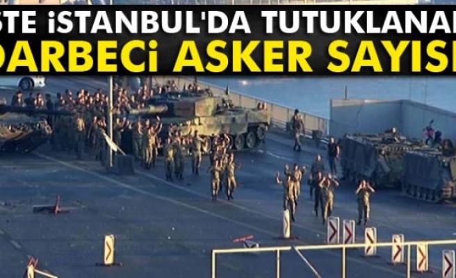 İşte İstanbul'da tutuklanan darbeci asker sayısı