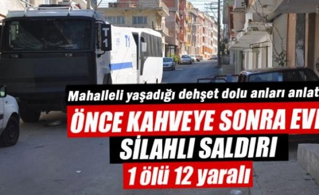 Kahvehane ve eve silahlı saldırı: 1 ölü, 12 yaralı