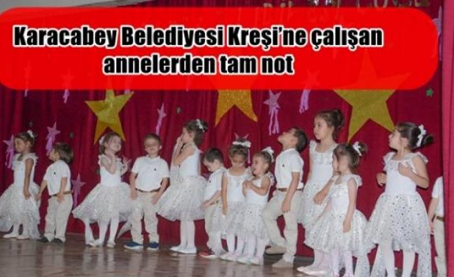 Karacabey Belediyesi Kreşi'ne çalışan annelerden tam not