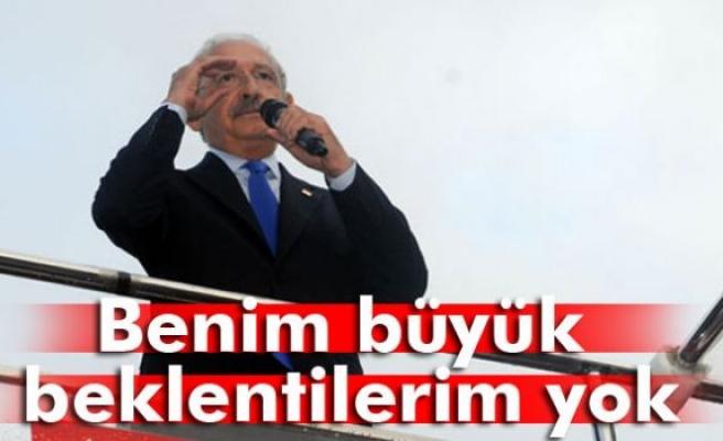 Kılıçdaroğlu: 'Benim büyük beklentilerim yok'