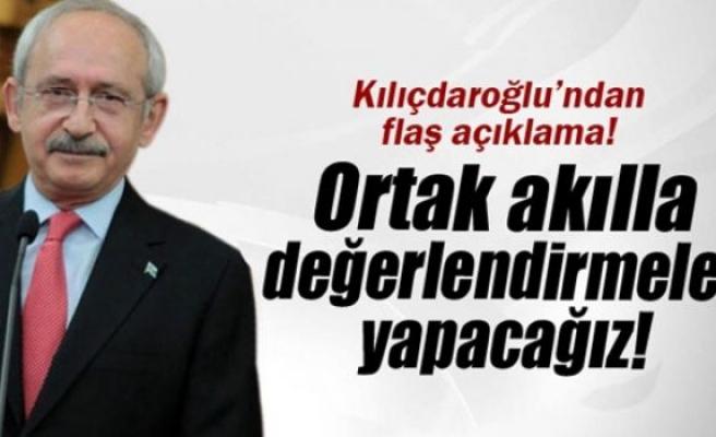 Kılıçdaroğlu: 'Ortak akılla değerlendirmeler yapacağız'