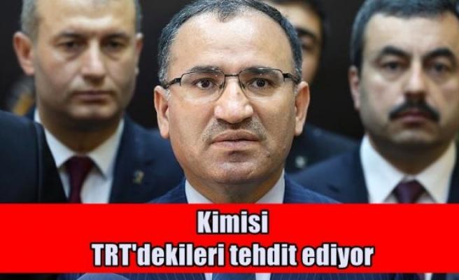 kimisi TRT'dekileri tehdit ediyor