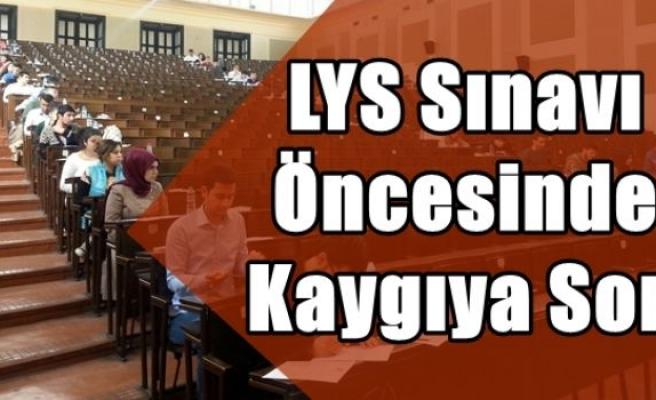 LYS Sınavı Öncesinde Kaygıya Son