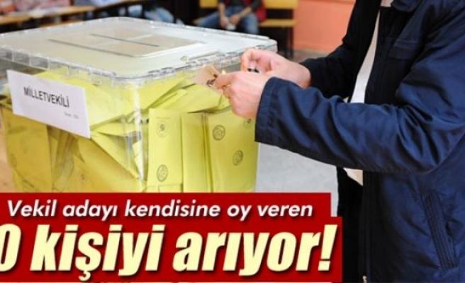Milletvekili adayı kendisine oy veren 10 kişiyi arıyor