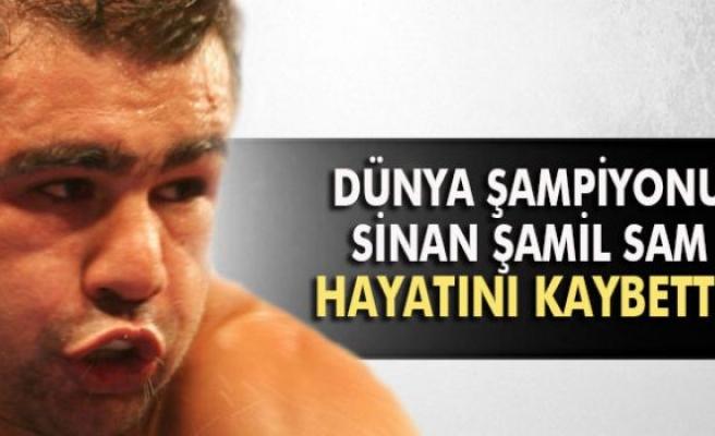 Milli Boksör Sinan Şamil Sam hayatını kaybetti!
