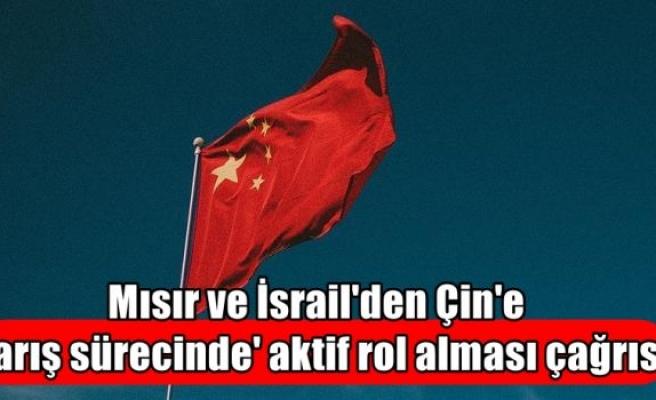 Mısır ve İsrail'den Çin'e 'barış sürecinde' aktif rol alması çağrısı