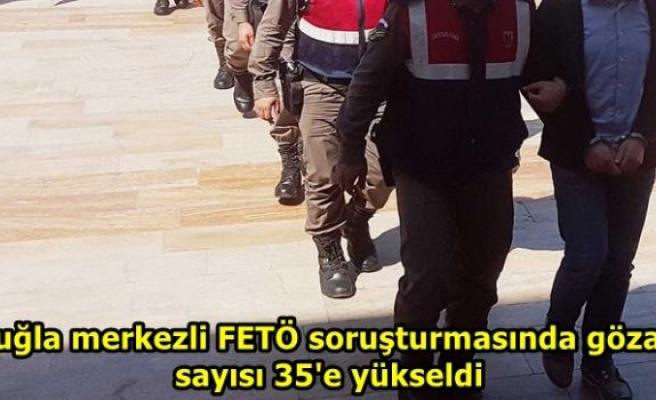 Muğla merkezli FETÖ soruşturmasında gözaltı sayısı 35'e yükseldi