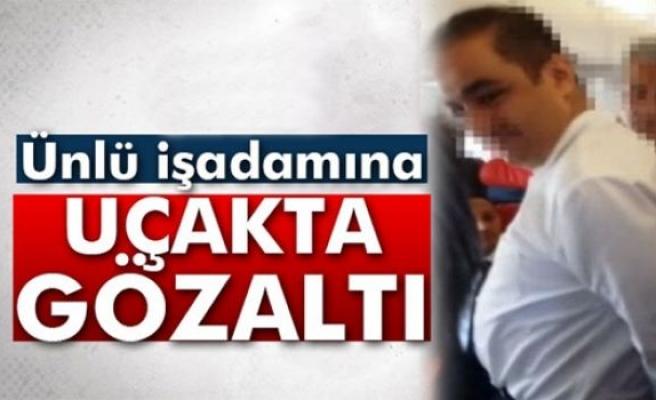 Naksan Holding'in yönetim kurulu başkanı Cahit Nakıboğlu gözaltına alındı