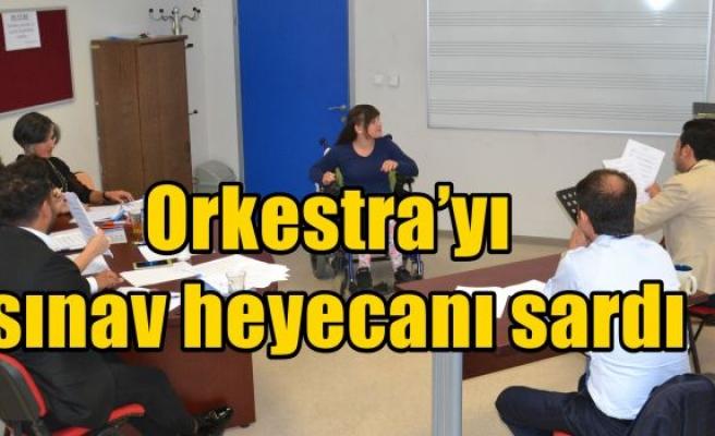 Orkestra'yı sınav heyecanı sardı