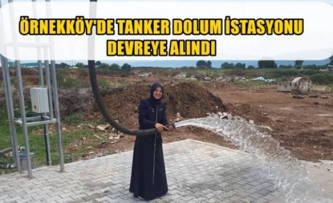 ÖRNEKKÖY'DE TANKER DOLUM İSTASYONU DEVREYE ALINDI