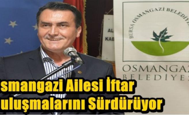 Osmangazi Ailesi İftar Buluşmalarını Sürdürüyor