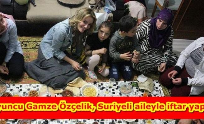 Oyuncu Gamze Özçelik, Suriyeli aileyle iftar yaptı