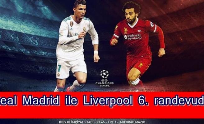 Real Madrid ile Liverpool 6. randevuda