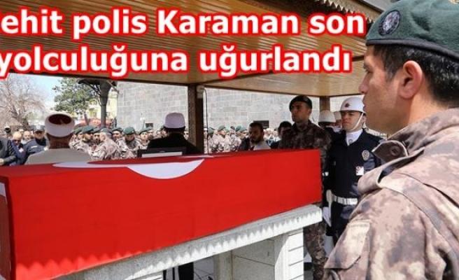 Şehit polis Karaman son yolculuğuna uğurlandı