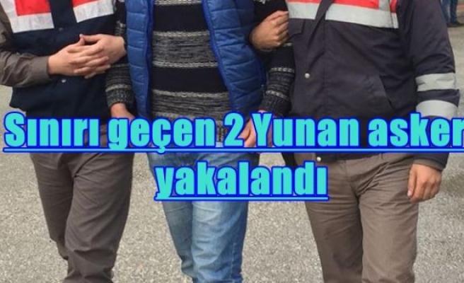 Sınırı geçen 2 Yunan askeri yakalandı