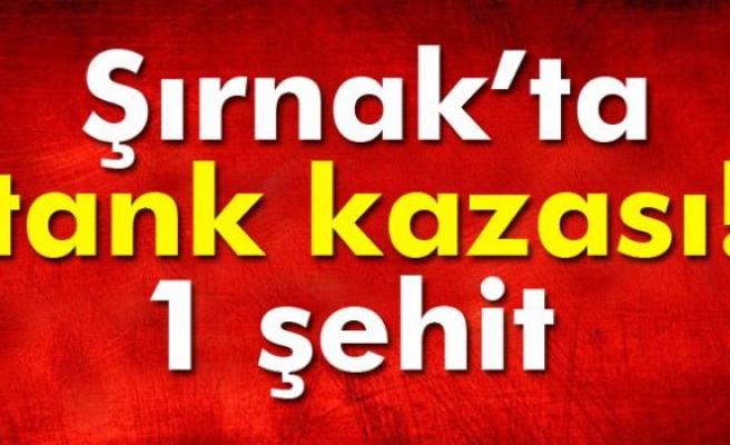 Şırnak'ta tank kazası: 1 asker şehit, 1 asker yaralı