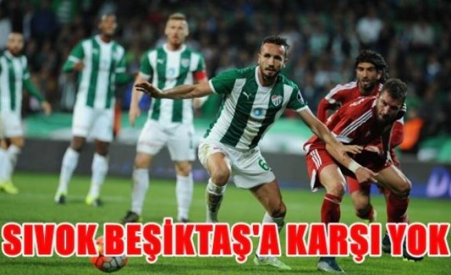 Sıvok Beşiktaş'a karşı yok