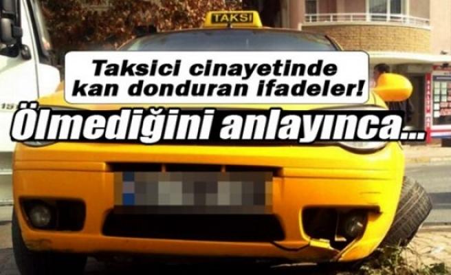 Taksici cinayetinde kan donduran ifadeler!