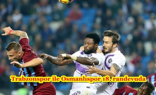 Trabzonspor ile Osmanlıspor 18. randevuda