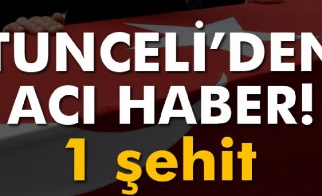 Tunceli'den acı haber: 1 şehit