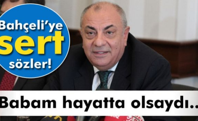 Türkeş: 'Babam hayatta olsaydı...'