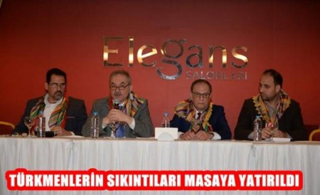 Türkmenlerin Sıkıntıları Masaya Yatırıldı