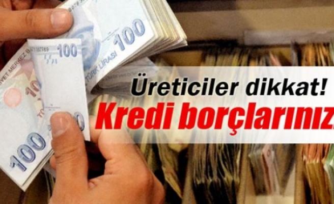 Üreticilerin kredi borçları ertelendi