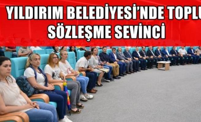 YILDIRIM BELEDİYESİ'NDE TOPLU SÖZLEŞME SEVİNCİ