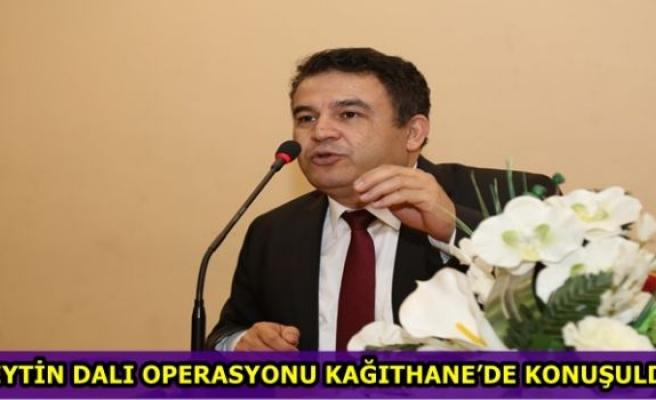 ZEYTİN DALI OPERASYONU KAĞITHANE'DE KONUŞULDU