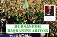 BURSASPOR BAŞKANINI ARIYOR