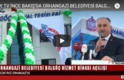 ÇAY TV İNCE BAKIŞ'DA ORHANGAZİ BELEDİYESİ BALGÖÇ HİZMET BİNASI AÇILIŞI