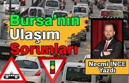 Necmi İnce Yazdı: Bursa'nın Ulaşım Sıkıntıları ve Trafik Sorunu