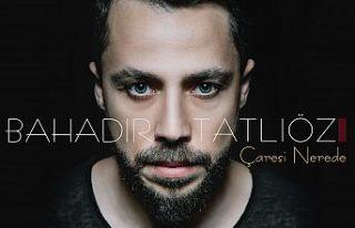 Bahadır Tatlıöz'den yeni şarkı ''çaresi...