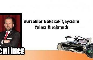 Necmi İnce yazdı: Bursalılar Bakacak Çaycısını...