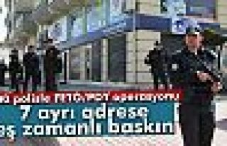 500 polisle FETÖ/PDY operasyonu