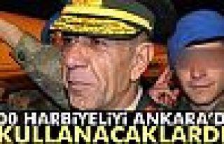 700 Harbiyeliyi Ankara'da kullanacaklardı
